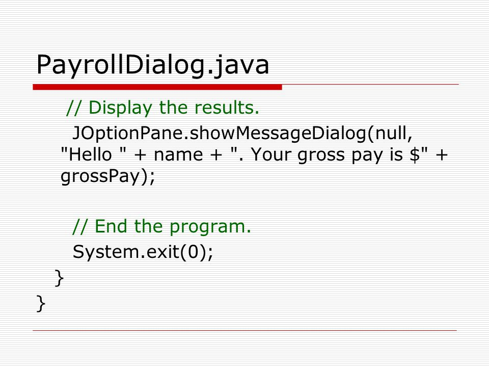 PayrollDialog.java // Display the results.