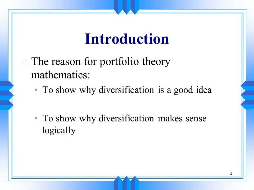 Introduction The reason for portfolio theory mathematics: