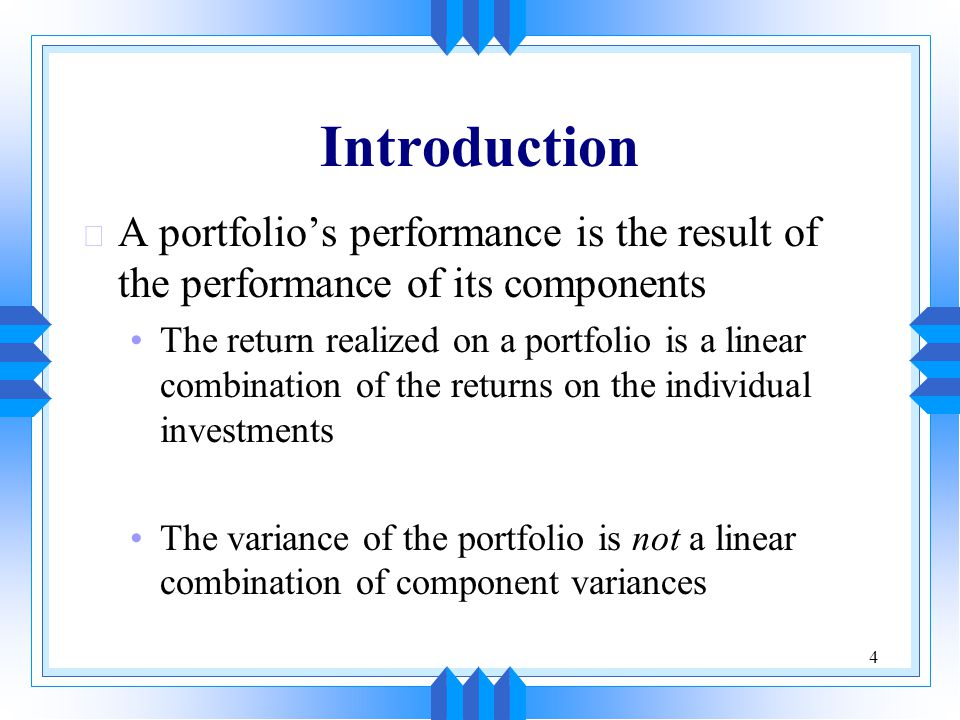 Introduction A portfolio's performance is the result of the performance of its components.