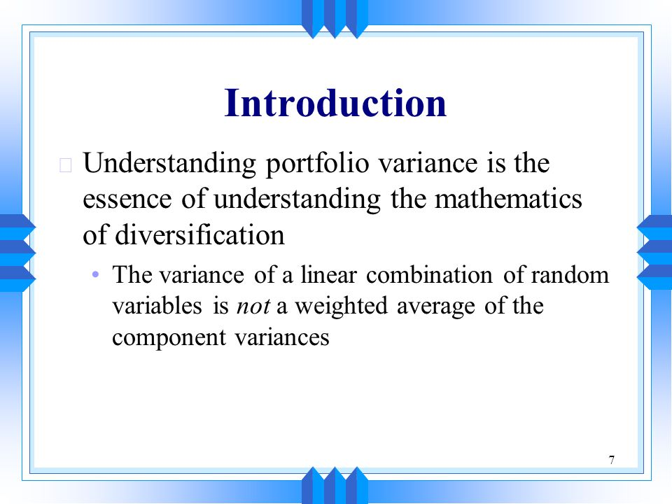 Introduction Understanding portfolio variance is the essence of understanding the mathematics of diversification.