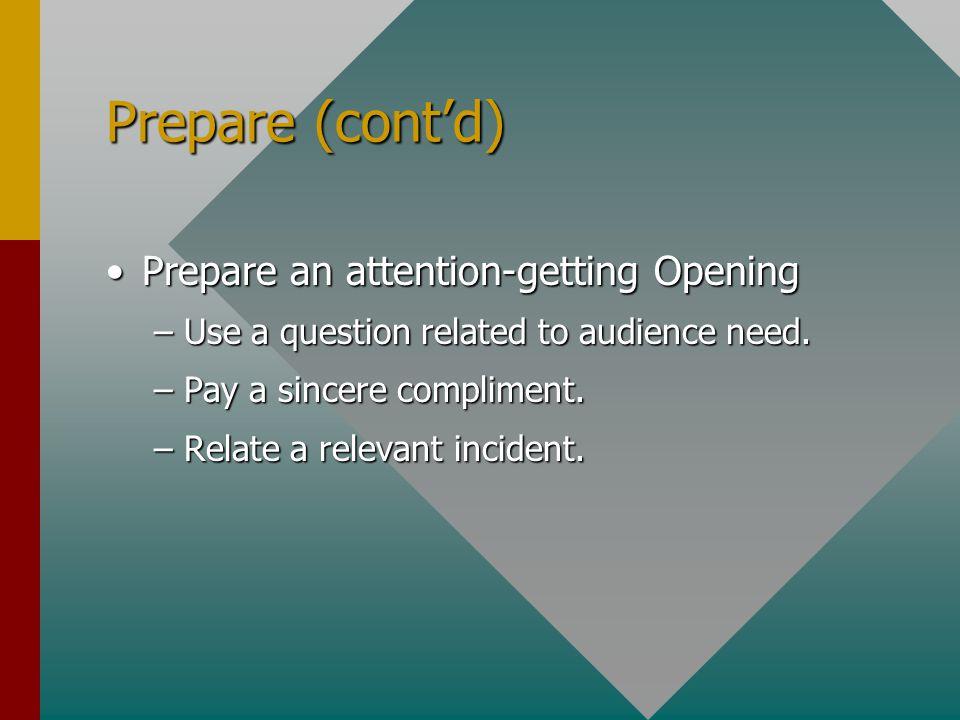 Prepare (cont'd) Prepare an attention-getting Opening