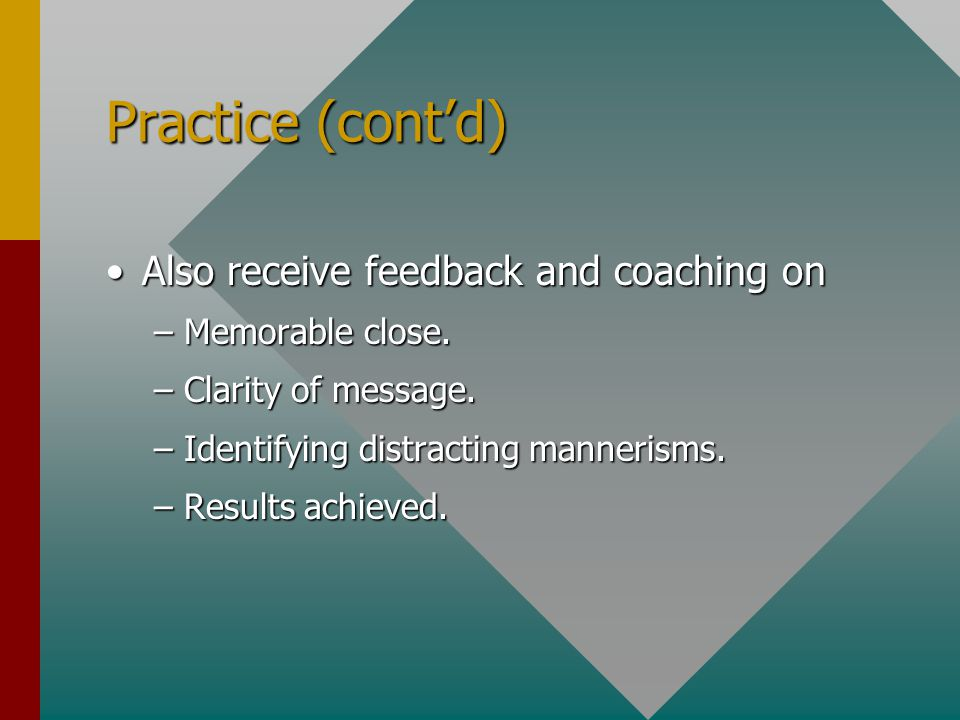Practice (cont'd) Also receive feedback and coaching on
