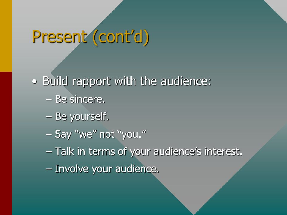 Present (cont'd) Build rapport with the audience: Be sincere.
