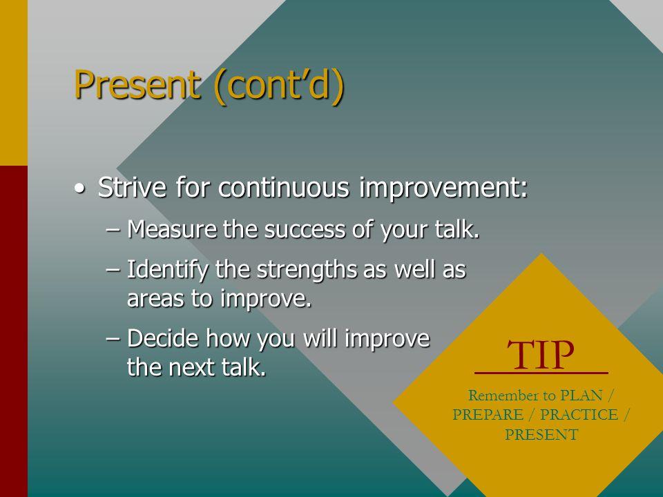 Remember to PLAN / PREPARE / PRACTICE / PRESENT