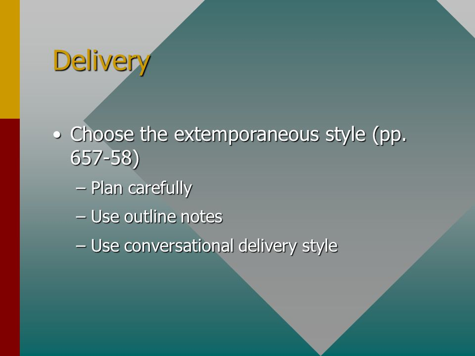 Delivery Choose the extemporaneous style (pp. 657-58) Plan carefully