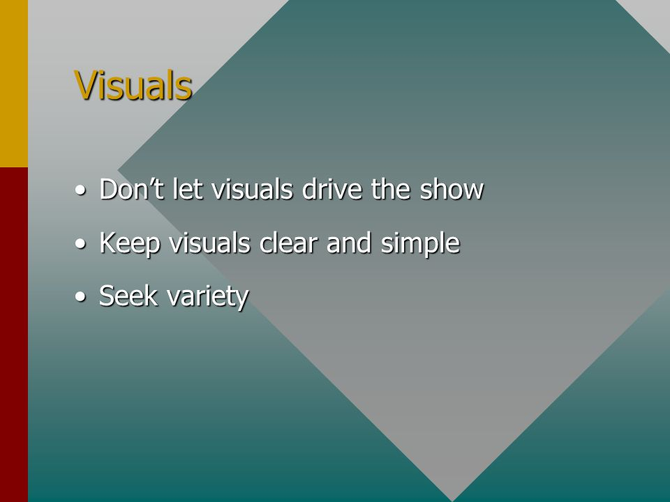 Visuals Don't let visuals drive the show Keep visuals clear and simple