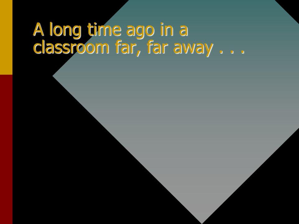 A long time ago in a classroom far, far away . . .