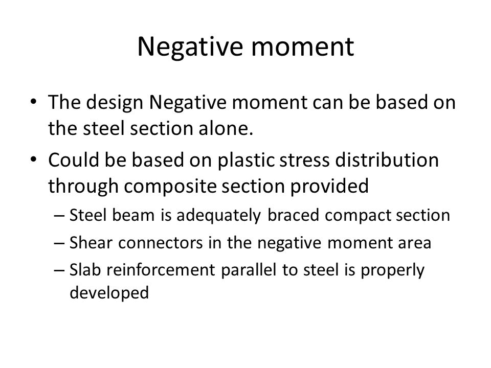 Negative moment The design Negative moment can be based on the steel section alone.