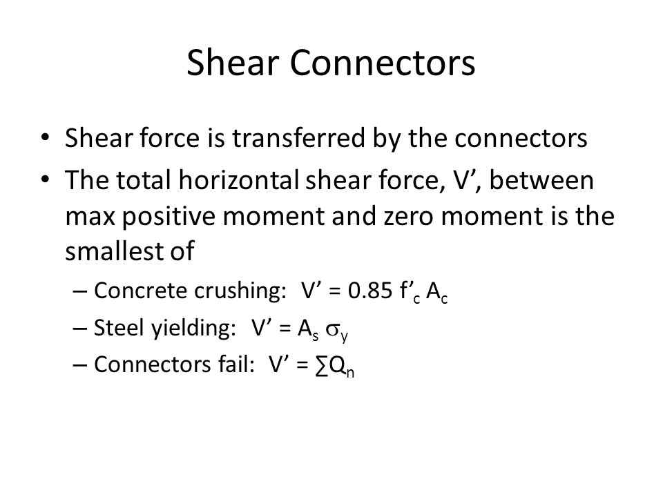 Shear Connectors Shear force is transferred by the connectors