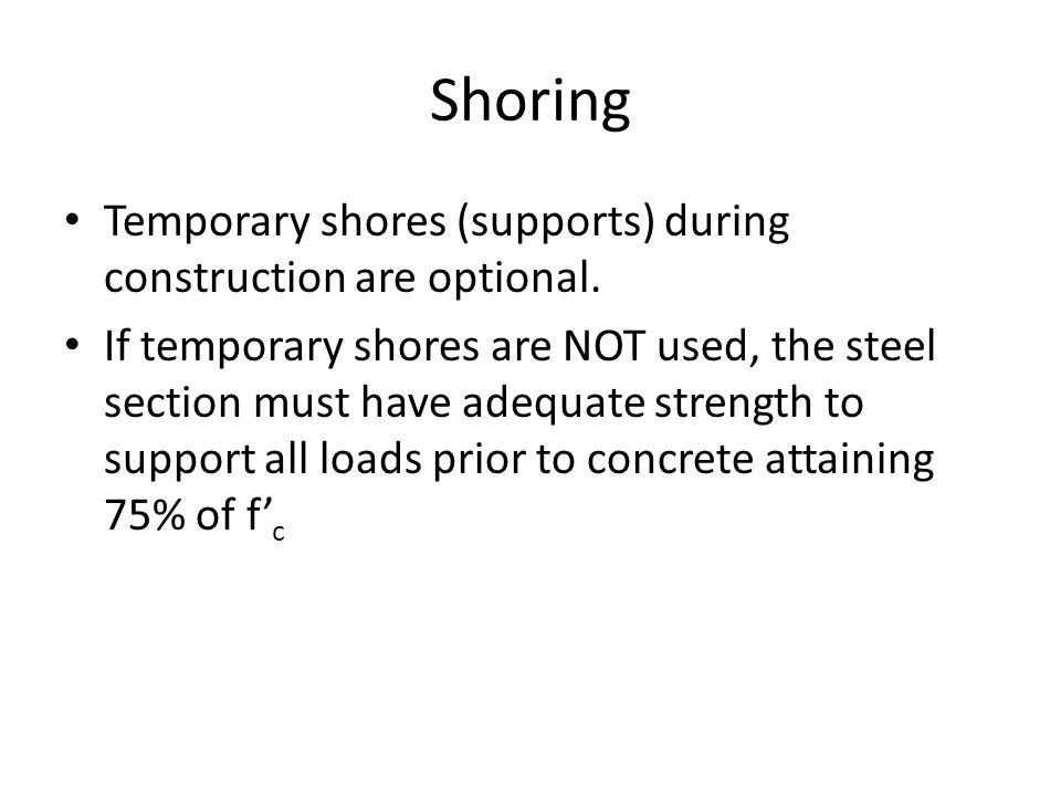 Shoring Temporary shores (supports) during construction are optional.
