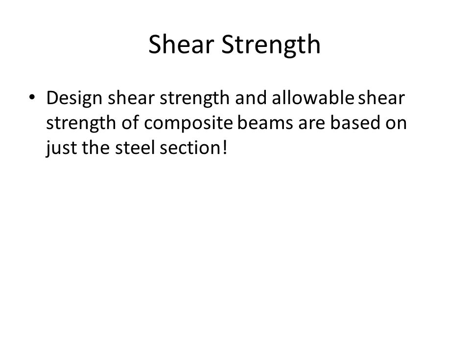 Shear Strength Design shear strength and allowable shear strength of composite beams are based on just the steel section!
