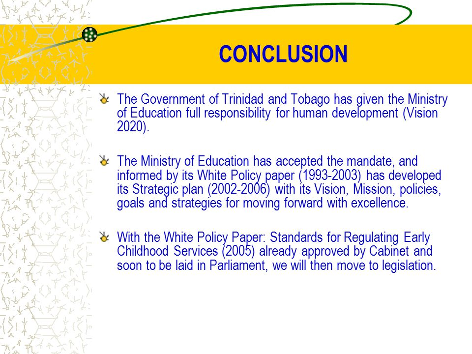 CONCLUSION The Government of Trinidad and Tobago has given the Ministry of Education full responsibility for human development (Vision 2020).
