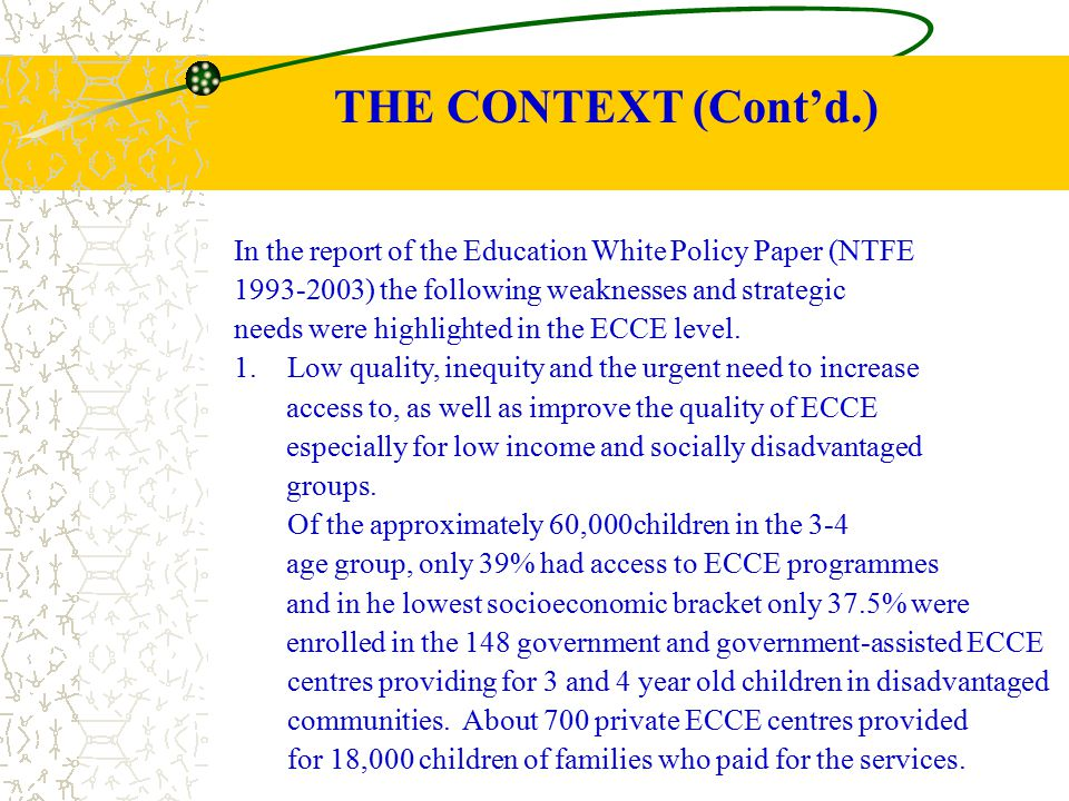 THE CONTEXT (Cont'd.) In the report of the Education White Policy Paper (NTFE. 1993-2003) the following weaknesses and strategic.