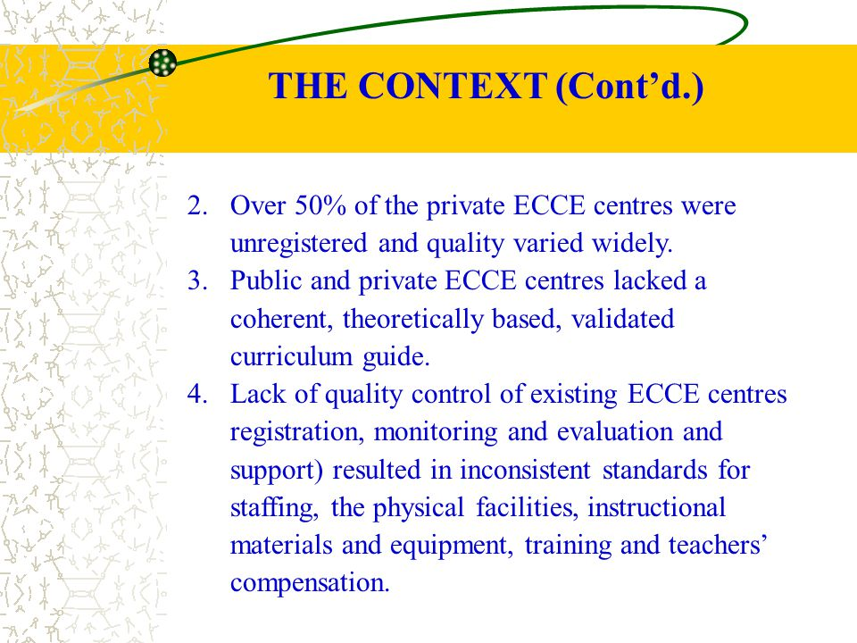 THE CONTEXT (Cont'd.) Over 50% of the private ECCE centres were