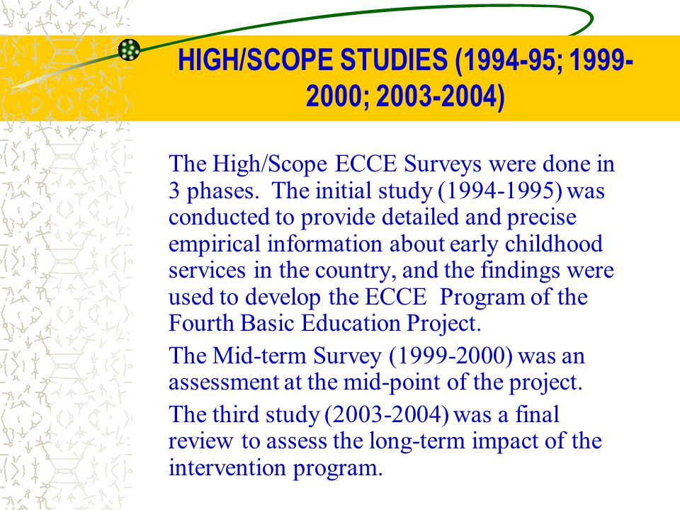 HIGH/SCOPE STUDIES (1994-95; 1999-2000; 2003-2004)