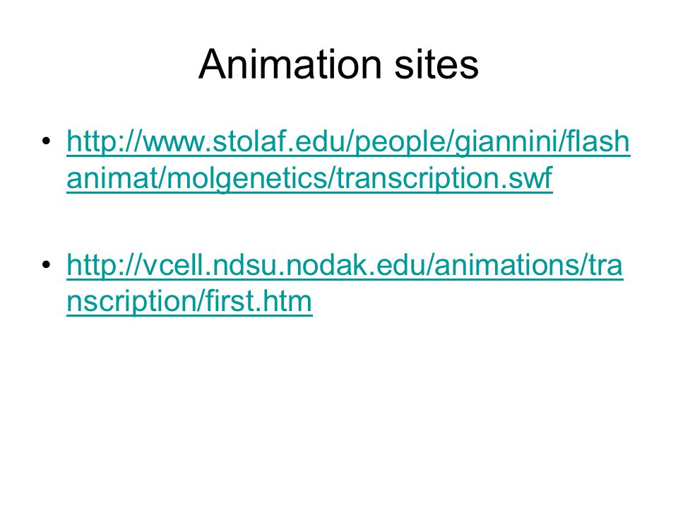 Animation sites http://www.stolaf.edu/people/giannini/flashanimat/molgenetics/transcription.swf.