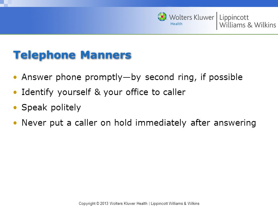 Telephone Manners Answer phone promptly—by second ring, if possible