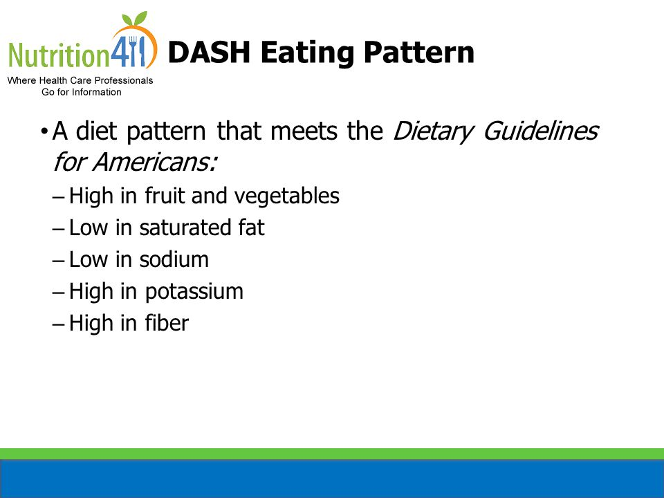 DASH Eating Pattern A diet pattern that meets the Dietary Guidelines for Americans: High in fruit and vegetables.