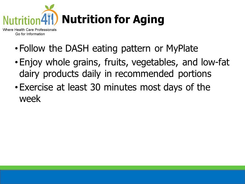 Nutrition for Aging Follow the DASH eating pattern or MyPlate