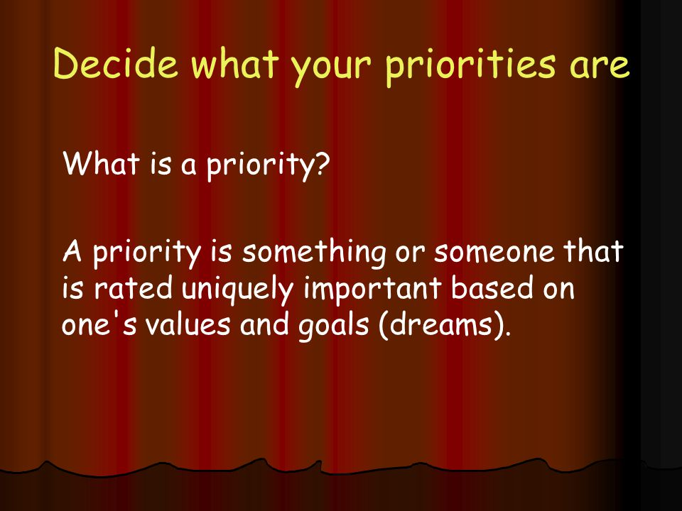 Decide what your priorities are