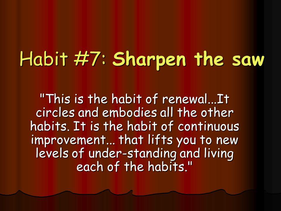 Habit #7: Sharpen the saw