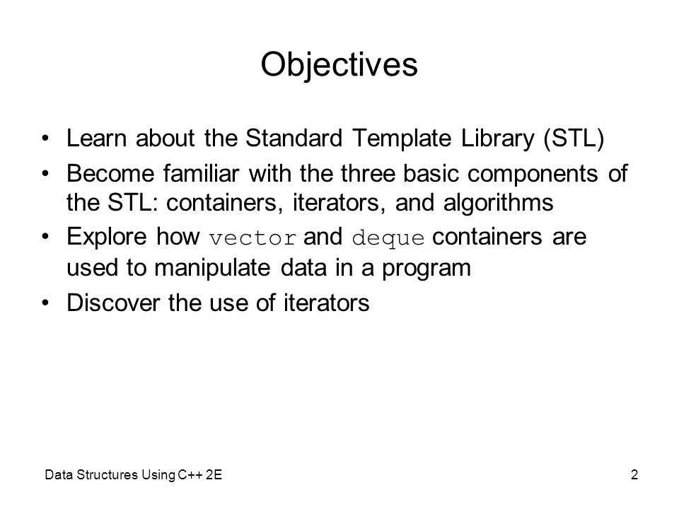 Objectives Learn about the Standard Template Library (STL)