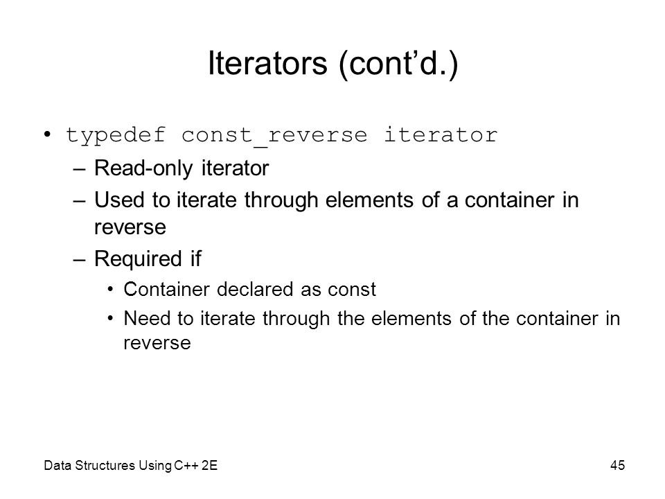 Iterators (cont'd.) typedef const_reverse iterator Read-only iterator