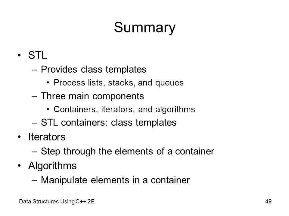 Summary STL Iterators Algorithms Provides class templates