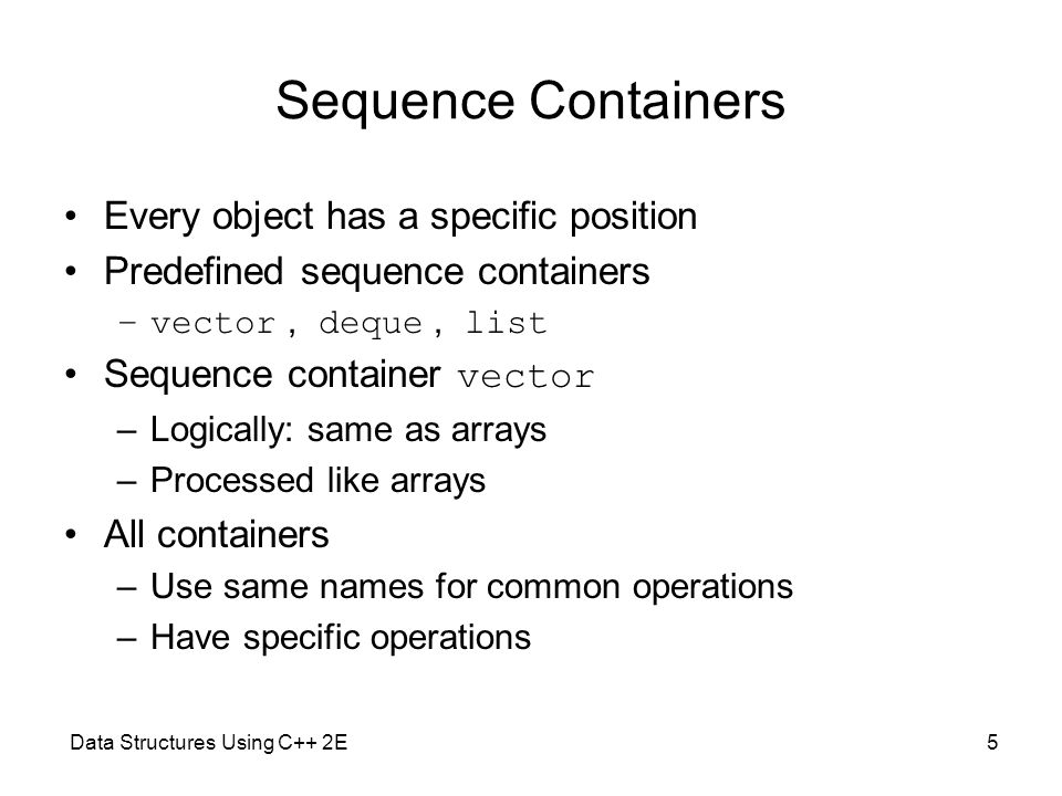 Sequence Containers Every object has a specific position
