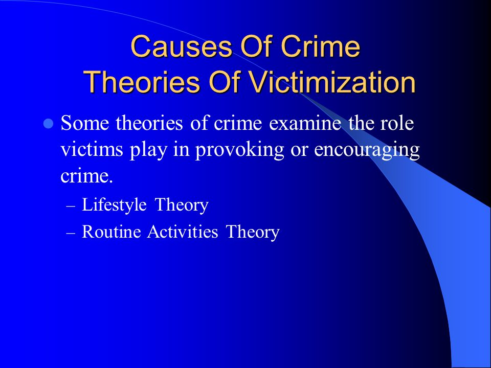 Causes Of Crime Theories Of Victimization