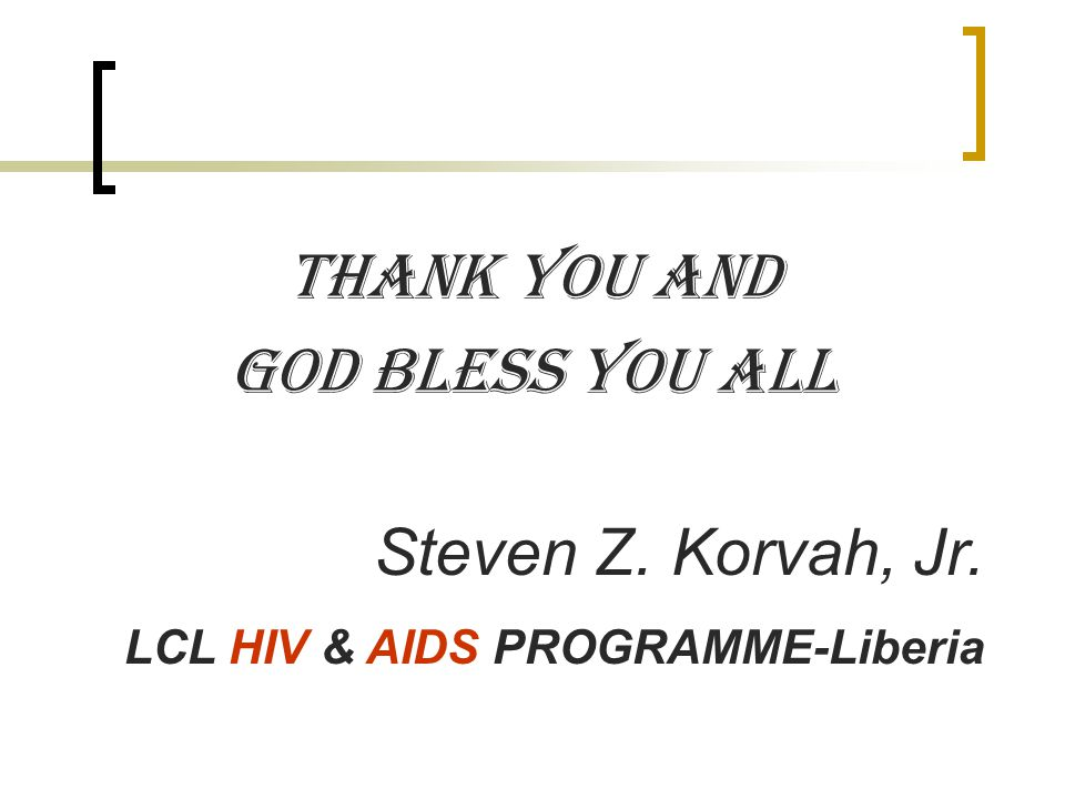 THANK YOU AND GOD BLESS YOU ALL Steven Z. Korvah, Jr.
