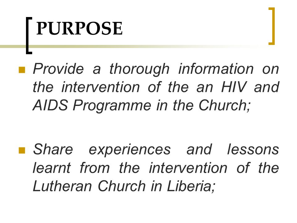 PURPOSE Provide a thorough information on the intervention of the an HIV and AIDS Programme in the Church;