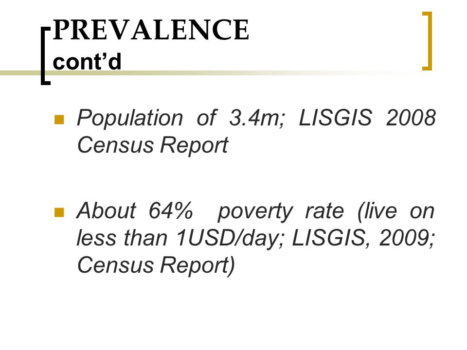 PREVALENCE cont'd Population of 3.4m; LISGIS 2008 Census Report