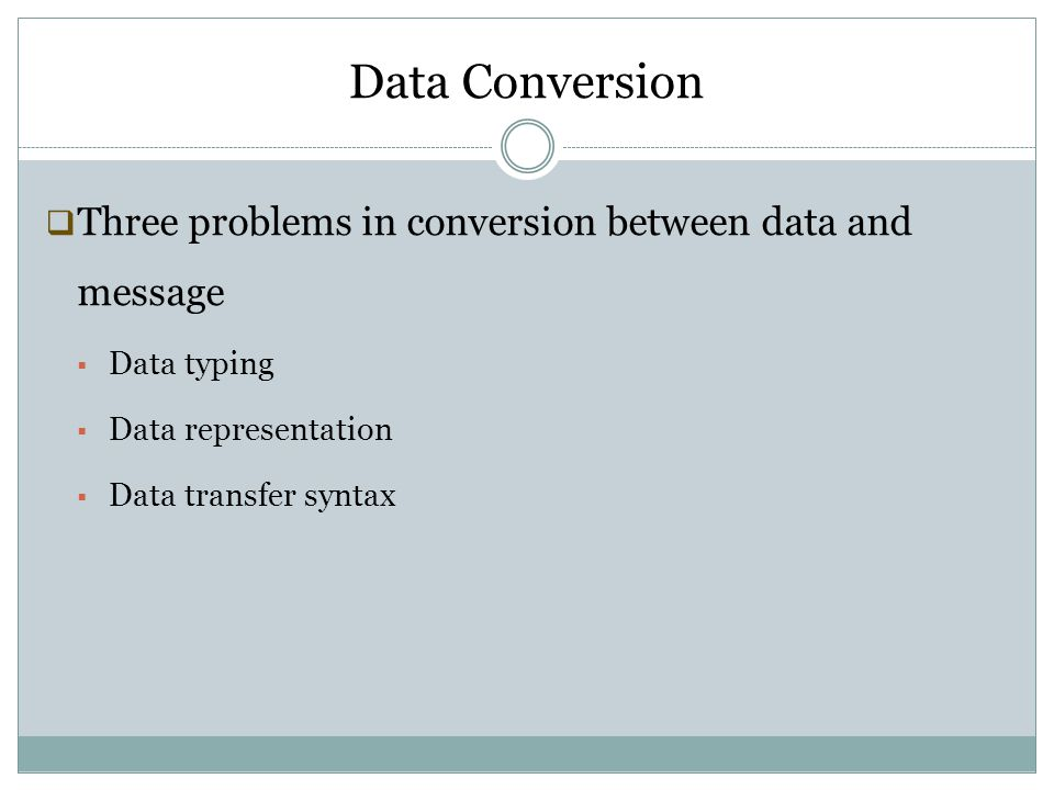 Data Conversion Three problems in conversion between data and message