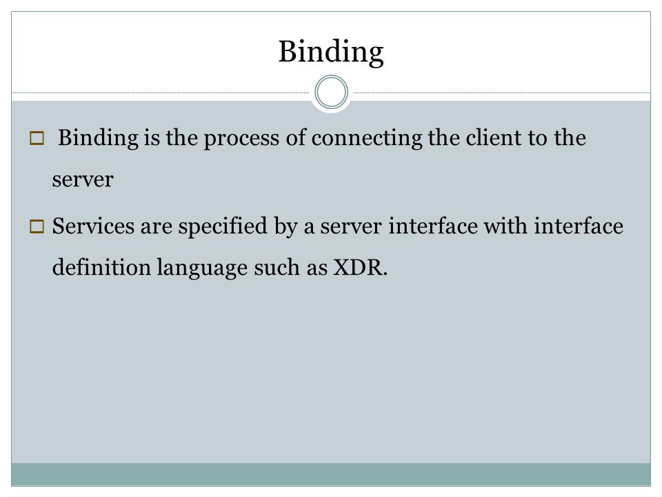 Binding Binding is the process of connecting the client to the server