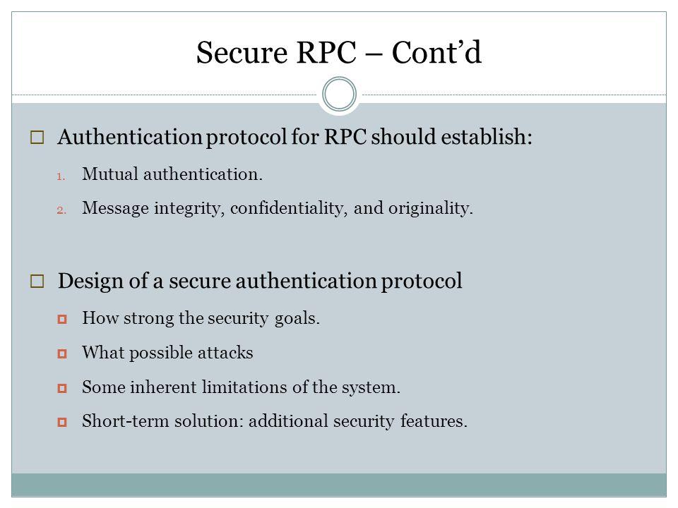 Secure RPC – Cont'd Authentication protocol for RPC should establish: