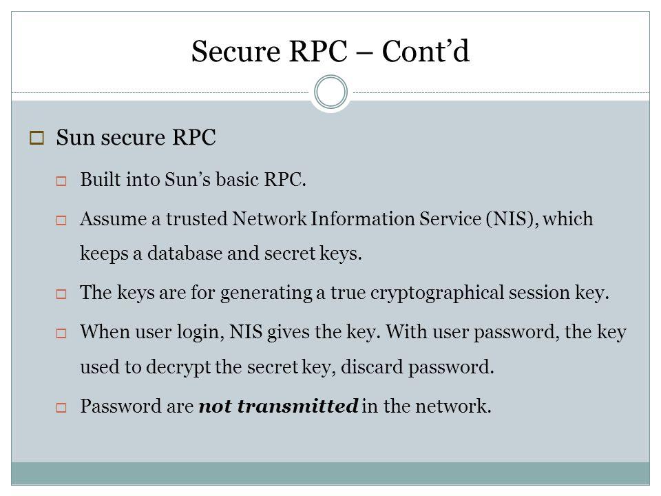 Secure RPC – Cont'd Sun secure RPC Built into Sun's basic RPC.