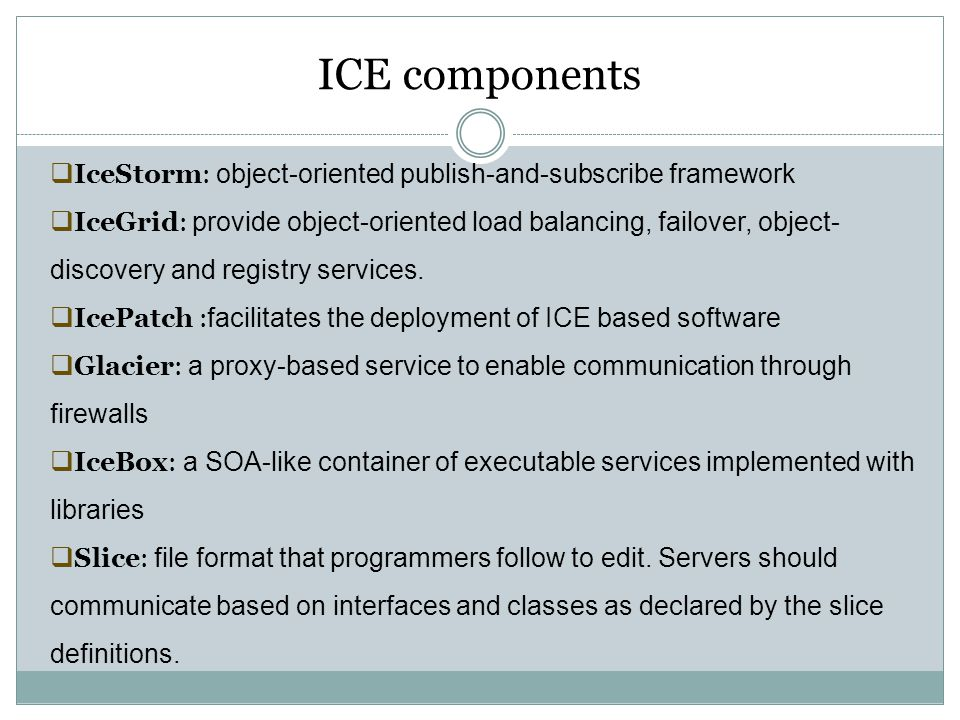 ICE components IceStorm: object-oriented publish-and-subscribe framework.