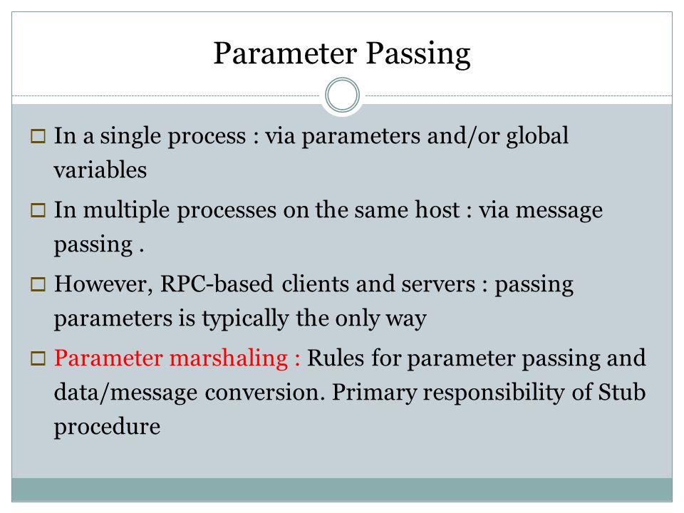 Parameter Passing In a single process : via parameters and/or global variables. In multiple processes on the same host : via message passing .