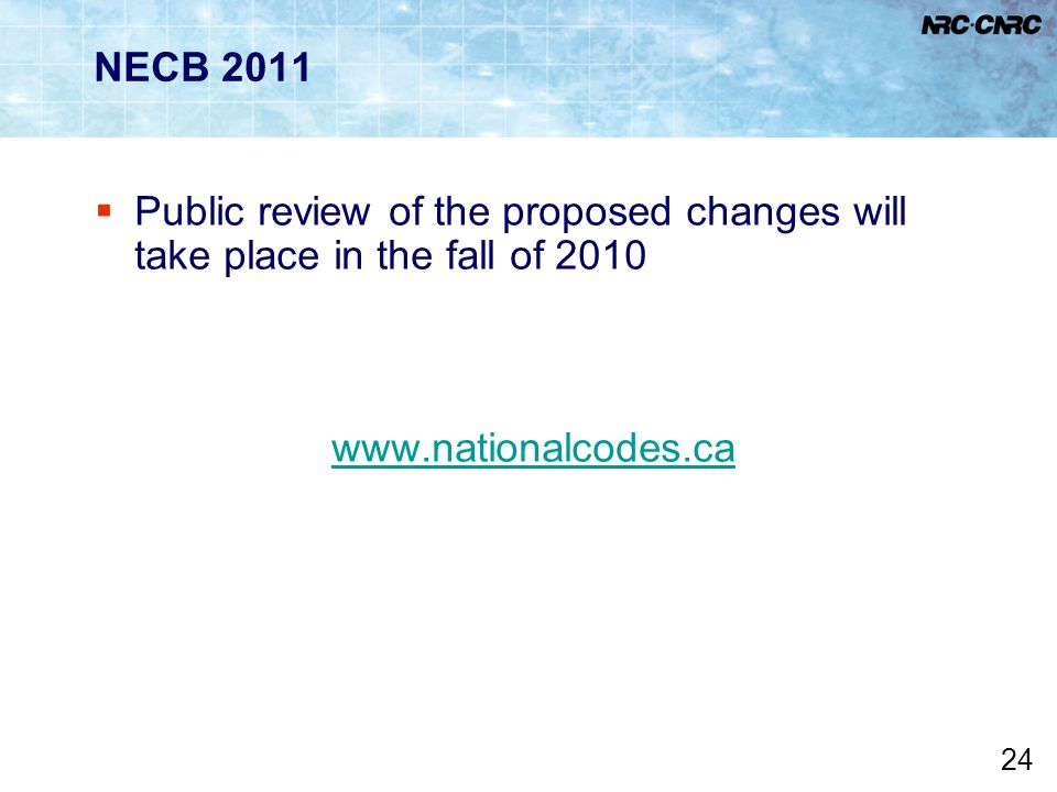 NECB 2011 Public review of the proposed changes will take place in the fall of 2010. www.nationalcodes.ca.