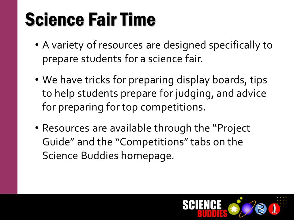 Science Fair Time A variety of resources are designed specifically to prepare students for a science fair.
