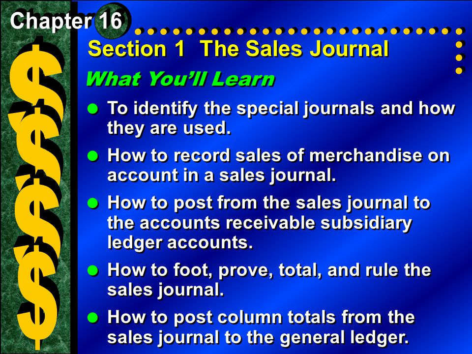 $ $ $ $ Section 1 The Sales Journal What You'll Learn Chapter 16