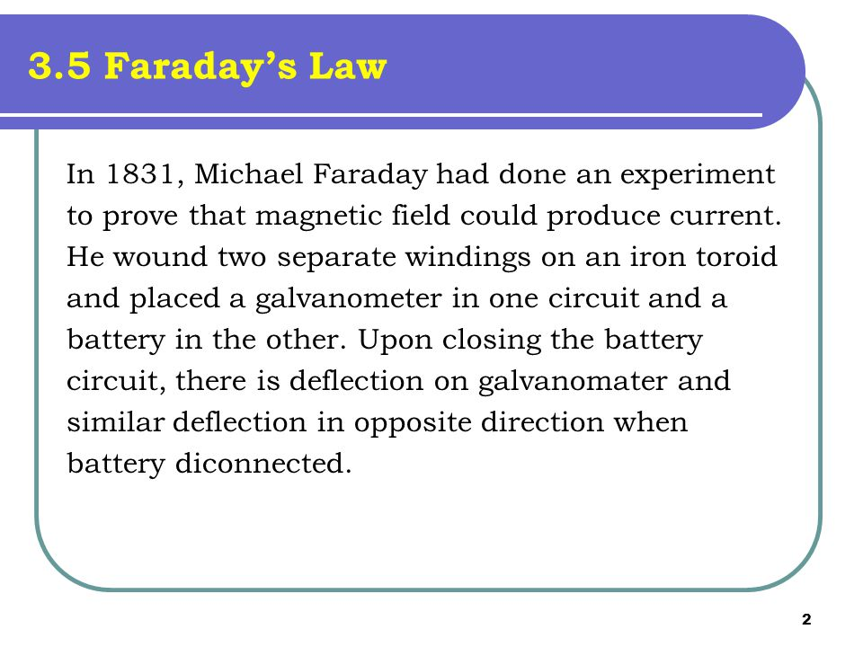 3.5 Faraday's Law In 1831, Michael Faraday had done an experiment