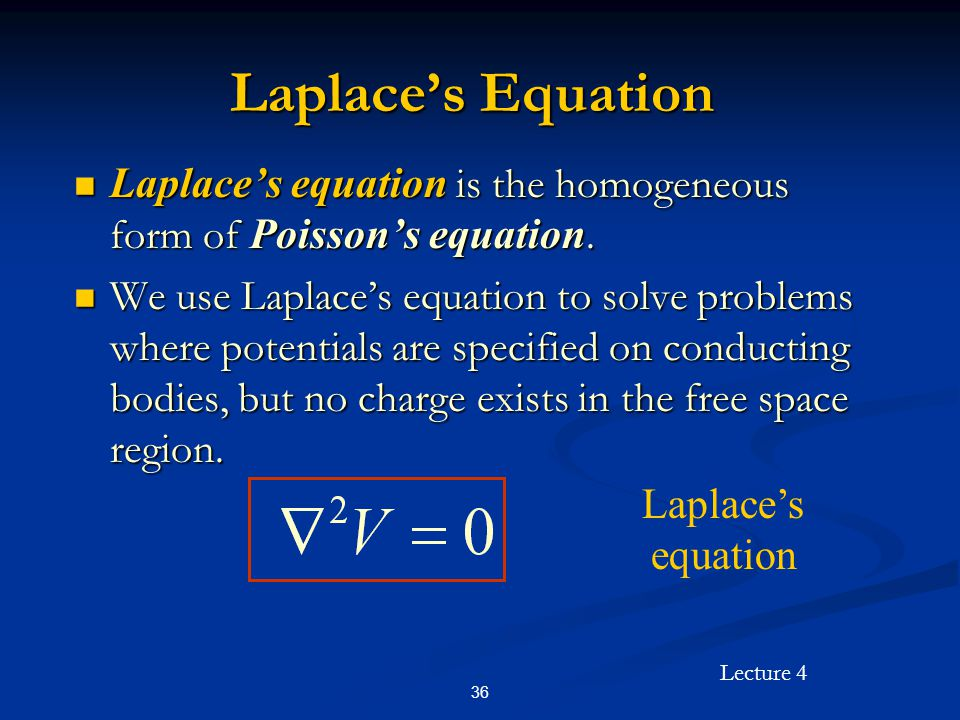 Laplace's Equation Laplace's equation is the homogeneous form of Poisson's equation.