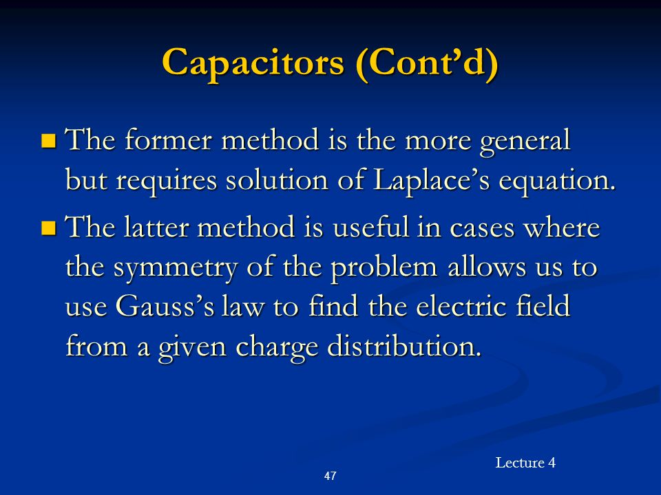 Capacitors (Cont'd) The former method is the more general but requires solution of Laplace's equation.