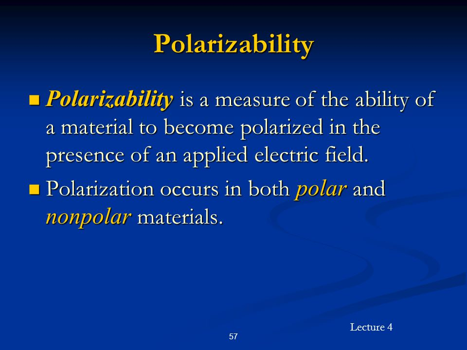 Polarizability Polarizability is a measure of the ability of a material to become polarized in the presence of an applied electric field.