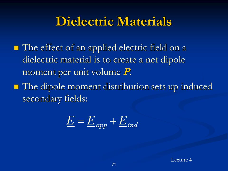 Dielectric Materials The effect of an applied electric field on a dielectric material is to create a net dipole moment per unit volume P.