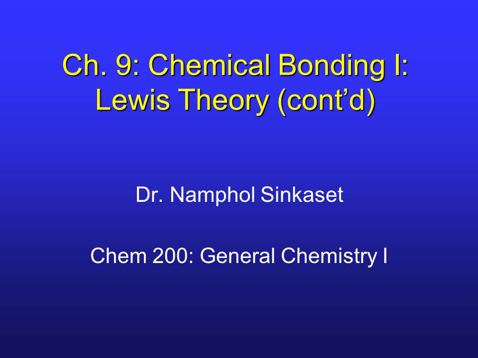 Ch. 9: Chemical Bonding I: Lewis Theory (cont'd)