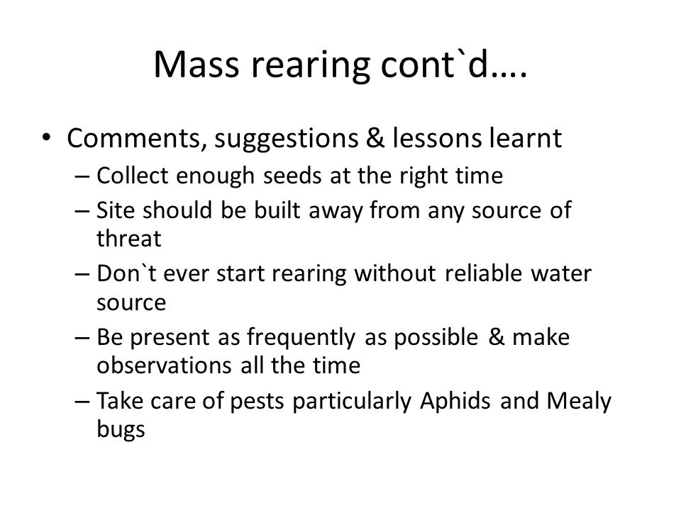 Mass rearing cont`d…. Comments, suggestions & lessons learnt