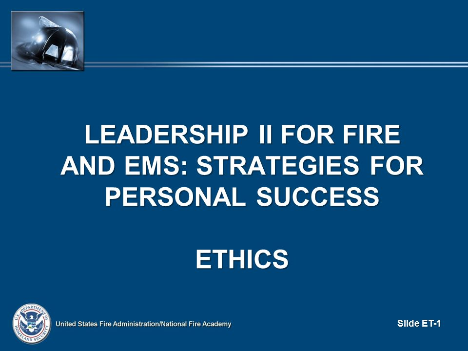 LEADERSHIP II FOR FIRE AND EMS: STRATEGIES FOR PERSONAL SUCCESS ETHICS